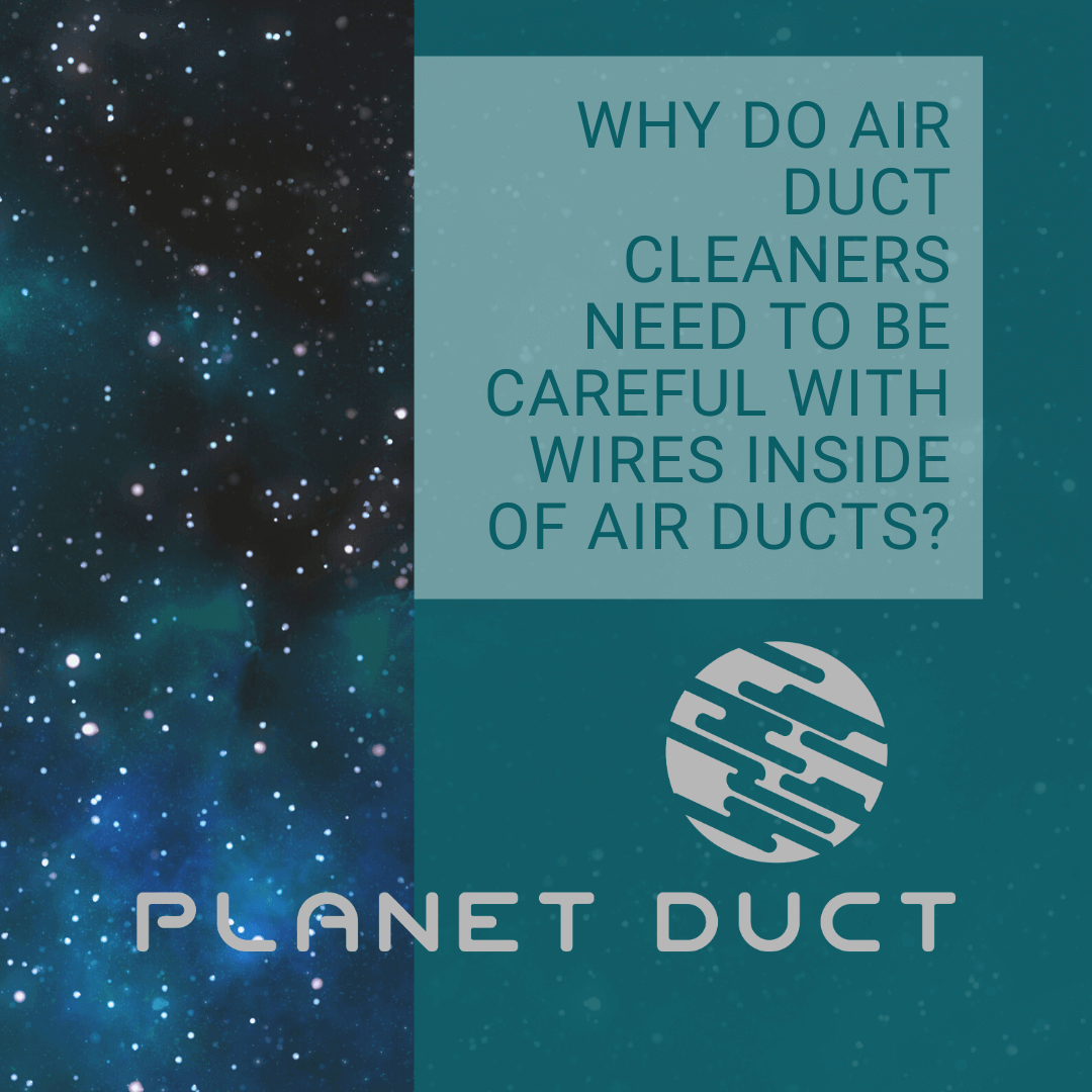 Why Do Air Duct Cleaners Need To Be Careful With Wires Inside Of Air Ducts?