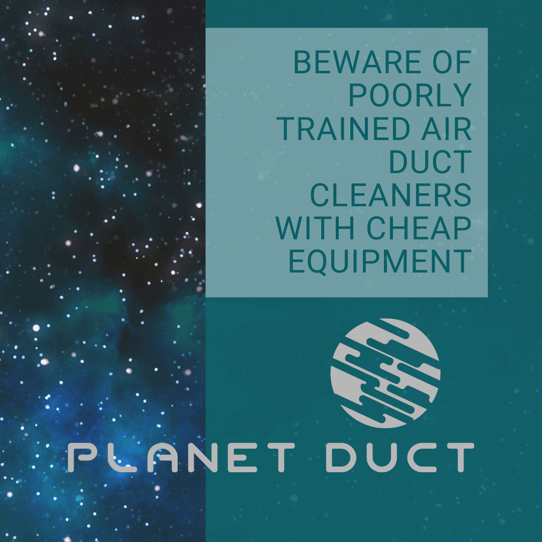 Beware Of Poorly Trained Air Duct Cleaners With Cheap Equipment