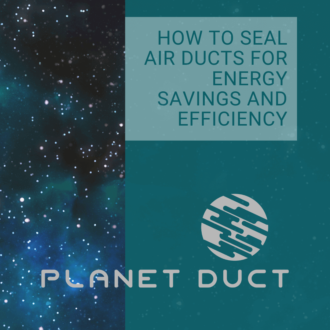 How to Seal Air Ducts for Energy Savings and Efficiency