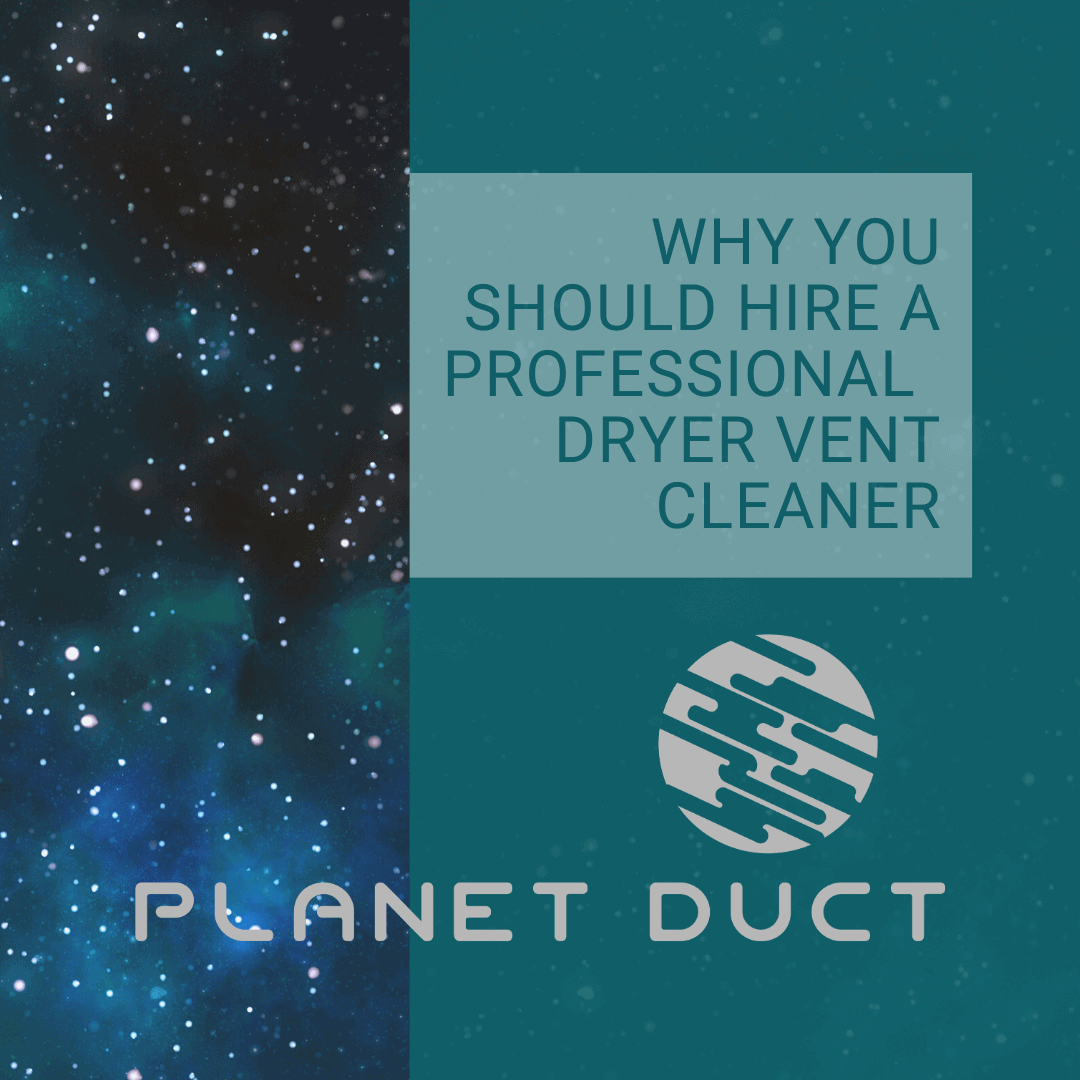 Why You Should Hire A Professional Dryer Vent Cleaner?